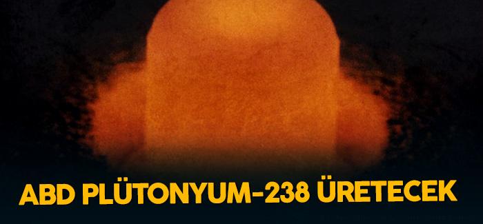 abd-30-yil-sonra-pu-238-maddesinin-uretimine-basliyor